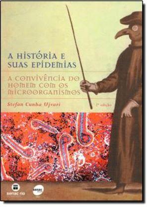 Imagem de A HISTORIA E SUAS EPIDEMIAS - A CONVIVENCIA DO HOMEM COM OS MICROORGANISMOS  2ª EDICAO