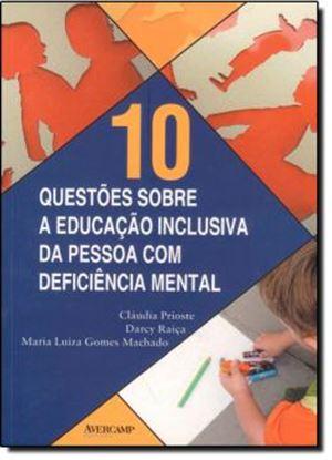 Imagem de 10 QUESTOES SOBRE A EDUCACAO INCLUSIVA DA PESSOA COM DEFICIENCIA MENTAL