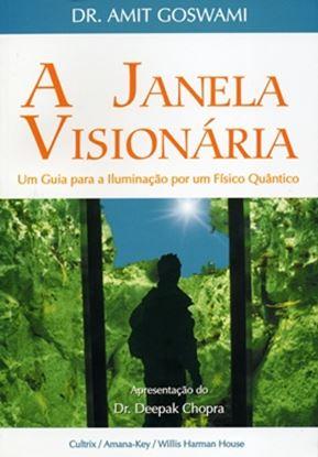 Imagem de A JANELA VISIONARIA - UM GUIA PARA A ILUMINACAO POR UM FISICO QUANTICO
