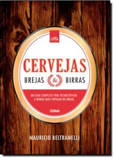 Picture of CERVEJAS, BREJAS E BIRRAS - UM GUIA PARA DESMITIFICAR A BEBIDA MAIS POPULAR DO MUNDO - 2º ED