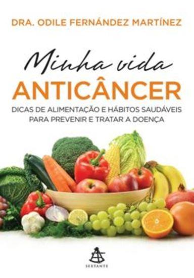 Picture of MINHA VIDA ANTI CANCER - DICAS DE ALIMENTACAO E HABITOS SAUDAVEIS PARA PREVENIR E TRATAR A DOENCA