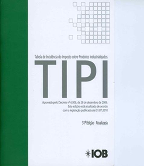 Picture of TABELA DE INCIDENCIA DO IMPOSTO SOBRE PRODUTOS INDUSTRIALIZADOS - TIPI - 31ª EDICAO