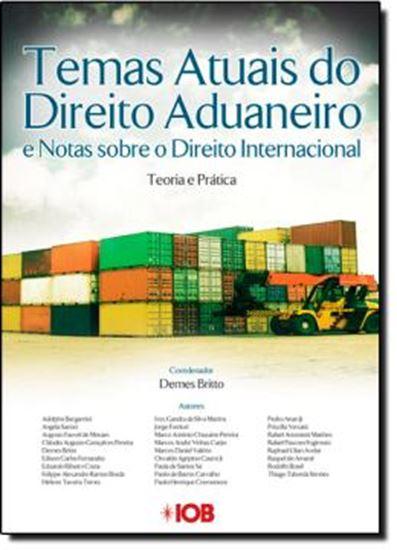 Picture of TEMAS ATUAIS DO DIREITO ADUANEIRO BRASILEIRO E NOTAS SOBRE O DIREITO INTERNACIONAL