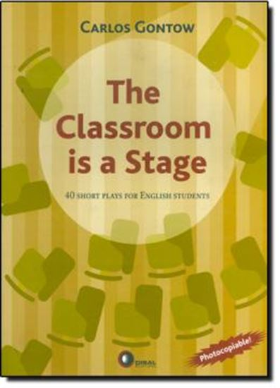 Picture of THE CLASSROOM IS A STAGE - 40 SHORT PLAYS FOR ENGLISH STUDENTS