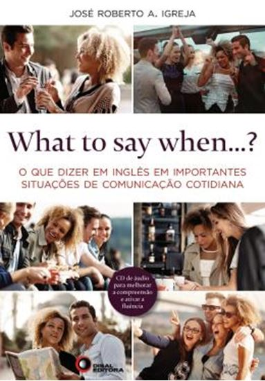 Picture of WHAT TO SAY WHEN...? - O QUE DIZER EM INGLES EM IMPORTANTES SITUACOES DE COMUNICACAO COTIDIANA - COM CD AUDIO