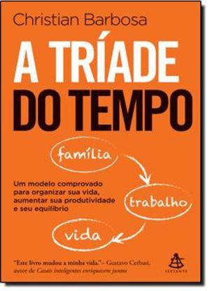 Imagem de A TRIADE DO TEMPO - UM MODELO COMPROVADO PARA ORGANIZAR SUA VIDA, AUMENTAR SUA PRODUTIVIDADE E SEU EQUILIBRIO