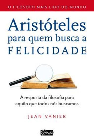 Picture of ARISTOTELES PARA QUEM BUSCA A FELICIDADE - A RESPOSTA DA FILOSOFIA PARA AQUILO QUE TODOS NOS BUSCAMOS