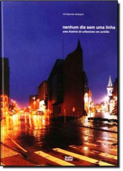 Picture of NENHUM DIA SEM UMA LINHA - UMA HISTORIA DO URBANISMO EM CURITIBA