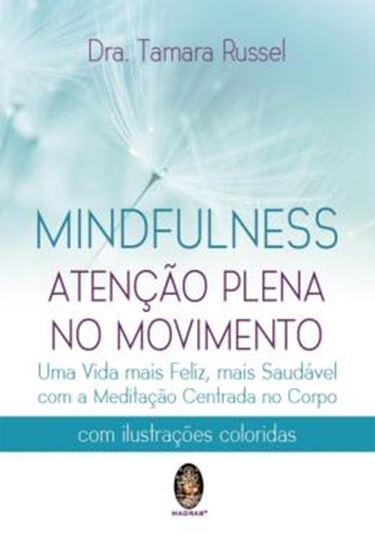Picture of MINDFULNESS - ATENCAO PLENA NO MOVIMENTO - UMA VIDA MAIS FELIZ, MAIS SAUDAVEL COM A MEDITACAO CENTRADA NO CORPO