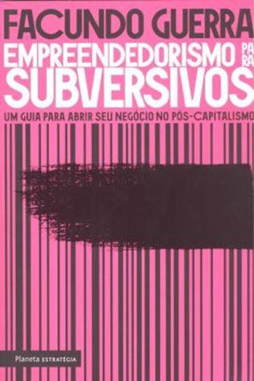 Picture of EMPREENDEDORISMO PARA SUBVERSIVOS - UM GUIA PARA ABRIR SEU NEGOCIO NO POS-CAPITALISMO