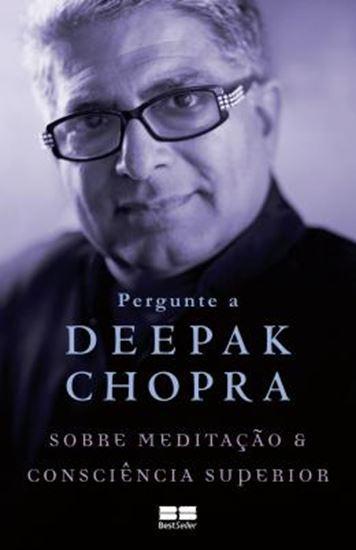 Picture of PERGUNTE A DEEPAK CHOPRA SOBRE MEDITACAO E CONSCIENCIA SUPERIOR