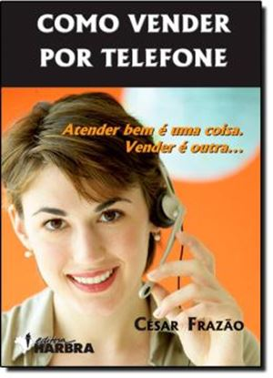 Imagem de  COMO VENDER POR TELEFONE ATENDER BEM E UMA COISA. VENDER E OUTRA........