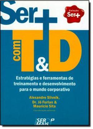 Imagem de  SER + COM T&D - ESTRATEGIAS E FERRAMENTAS DE TREINAMENTO E DESENVOLVIMENTO PARA O MUNDO CORPORATIVO