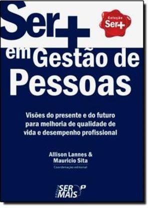 Imagem de  SER + EM GESTAO DE PESSOAS - VISOES DO PRESENTE E DO FUTURO PARA MELHORIA DE QUALIDADE DE VIDA E DESEMPENHO PROFISSIONAL
