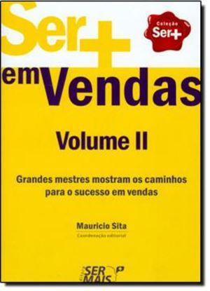 Imagem de  SER + EM VENDAS VOLUME II - GRANDES MESTRES MOSTRAM O CAMINHO PARA O SUCESSO EM VENDAS