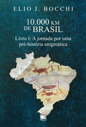 Imagem de 10.000 KM DE BRASIL - LIVRO I: A JORNADA POR UMA PRE-HISTORIA ENIGMATICA